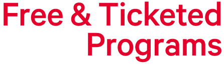 Free & Ticketed Programs